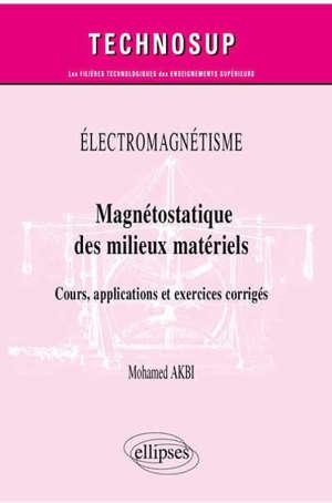 Magnétostatique de milieux matériels : électromagnétisme : cours, applications et exercices corrigés