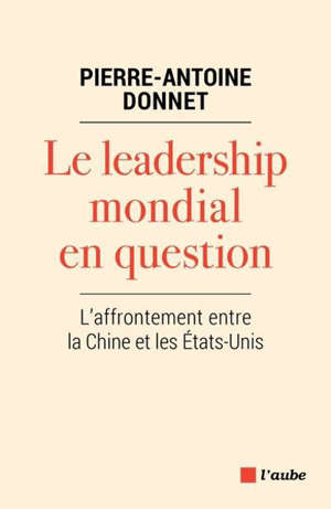 Le leadership mondial en question : l'affrontement entre la Chine et les Etats-Unis