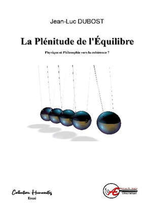 La plénitude de l'équilibre : physique et philosophie vers la cohérence ? : essai