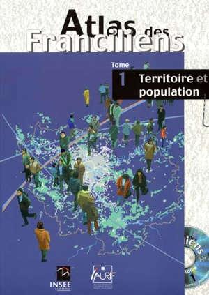 Atlas des Franciliens. Volume 1, Territoire et population