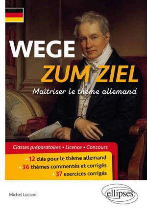 Wege zum Ziel : maîtriser le thème allemand