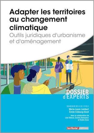 Adapter les territoires au changement climatique : outils juridiques d'urbanisme et d'aménagement