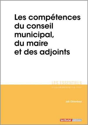 Les compétences du conseil municipal, du maire et des adjoints
