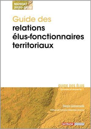 Guide des relations élus-fonctionnaires territoriaux : mandat 2020-2026