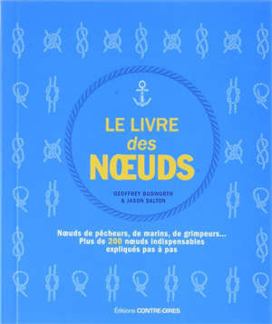 Le livre des noeuds : noeuds de pêcheurs, de marins, de grimpeurs... : plus de 200 noeuds indispensables expliqués pas à pas