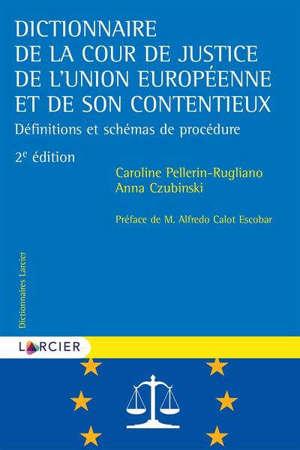 DICTIONNAIRE DE LA COUR DE JUSTICE DE L'UNION EUROPEENNE ET DE SON CONTENTIEUX - DEFINITIONS ET SCHE