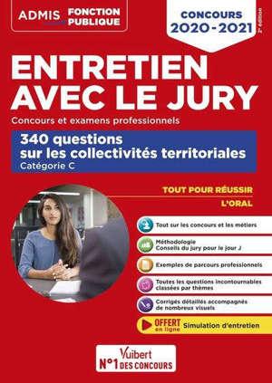 Entretien avec le jury : concours et examens professionnels : 340 questions sur les collectivités territoriales, catégorie C, concours 2020-2021