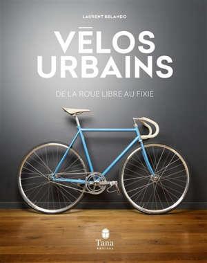 Vélos urbains : de la roue libre au fixie