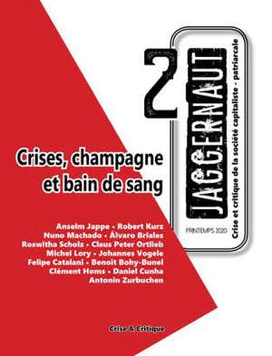 Jaggernaut : crise et critique de la société capitaliste-patriarcale. n° 2, Crises, champagne et bain de sang