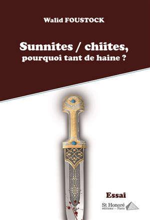 Sunnites, chiites, pourquoi tant de haine ? : essai
