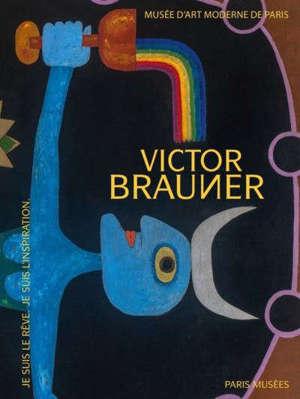 Victor Brauner : je suis le rêve, je suis l'inspiration : exposition, Musée d'art moderne de Paris, du 18 septembre 2020 au 10 janvier 2021