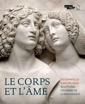 Le corps et l'âme : de Donatello à Michel-Ange, la sculpture et les arts en Italie : exposition, Paris, Musée du Louvre, du 6 mai au 17 août 2020