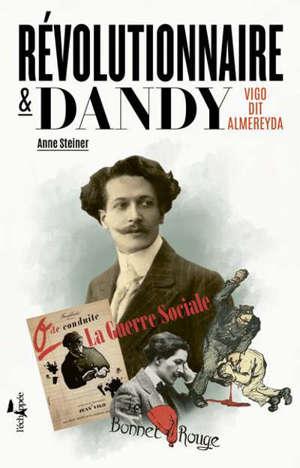 Révolutionnaire & dandy : Vigo dit Almereyda