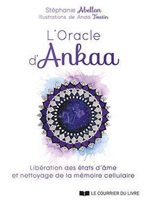 L'oracle d'Ankaa : libération des états d'âme et nettoyage de la mémoire cellulaire