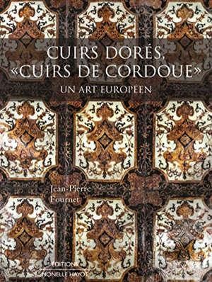 Cuirs dorés, cuirs de Cordoue : un art européen