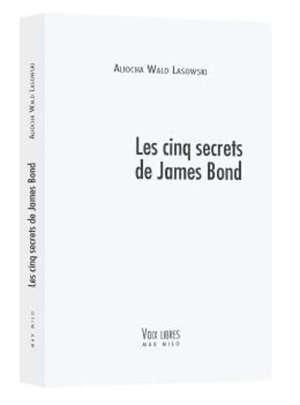 Les cinq secrets de James Bond : philoscopie de l'agent-espion