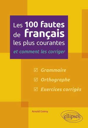 Les 100 fautes de français les plus courantes : et comment les corriger