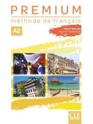 Premium A2 : méthode de français : tout en un, leçons + exercices