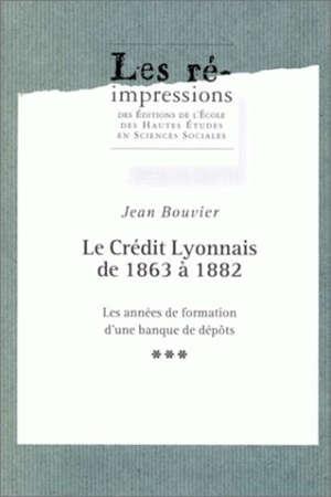 Le Crédit lyonnais de 1863 à 1882 : les années de formation d'une banque de dépôts
