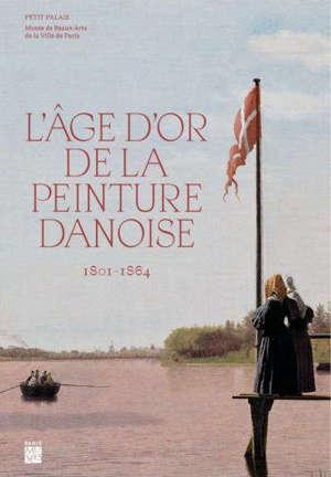 L'âge d'or de la peinture danoise : 1801-1864 : exposition, Paris, Petit Palais, du 22 septembre 2020 au 3 janvier 2021
