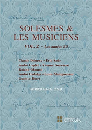 Solesmes et les musiciens. Volume 2, Les années 20 : Claude Debussy, Erik Satie, André Caplet, Yvonne Gouverné, Roland-Manuel, André Gedalge, Louis Maingueneau, Gustave Doret
