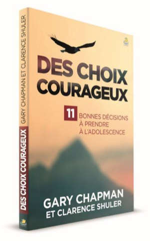 Des choix courageux : 11 bonnes décisions à prendre à l'adolescence