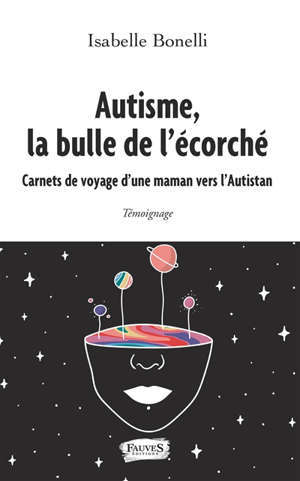 Autisme, la bulle de l'écorché : carnets de voyage d'une maman vers l'Autistan : témoignage