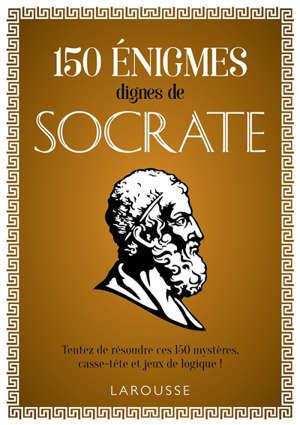 150 énigmes dignes de Socrate : tentez de résoudre ces 150 mystères, casse-tête et jeux de logique !