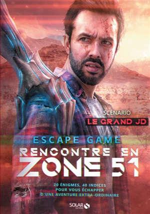 Rencontre en zone 51 : escape game : 20 énigmes, 40 indices pour vous échapper d'une aventure extra-ordinaire