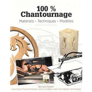 100 % chantournage : matériels, techniques, modèles