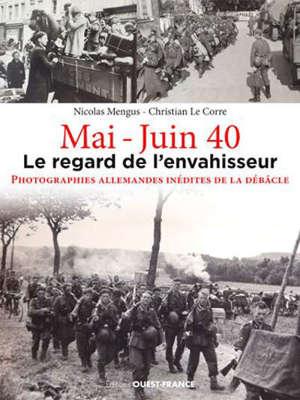 Mai-juin 40 : le regard de l'envahisseur : photos inédites prises par les soldats allemands pendant la campagne de France