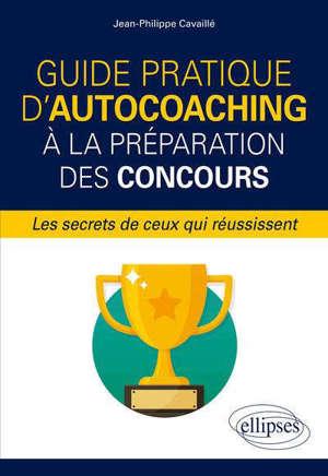 Guide pratique d'autocoaching à la préparation des concours : les secrets de ceux qui réussissent
