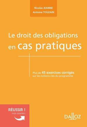 Le droit des obligations en cas pratiques : plus de 45 exercices corrigés sur les notions clés du programme