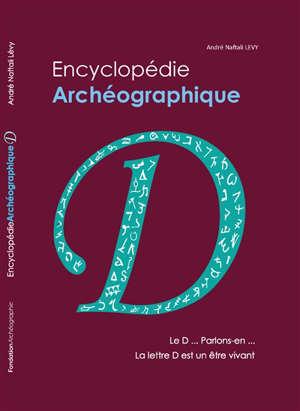 Encyclopédie archéographique, Le D... parlons-en... : la lettre D est un être vivant