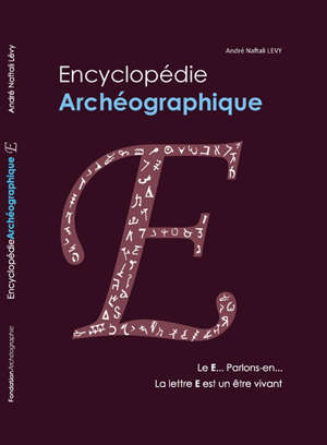 Encyclopédie archéographique, Le E... parlons-en... : la lettre E est un être vivant