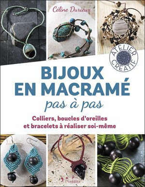 Bijoux en macramé pas à pas : colliers, boucles d'oreilles et bracelets à réaliser soi-même