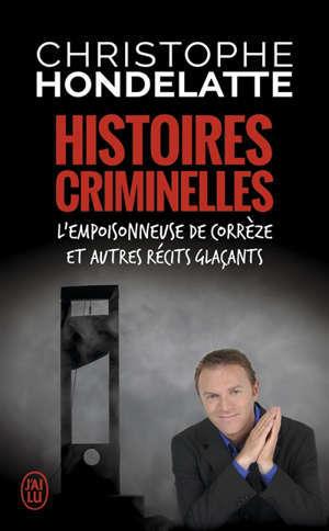 Histoires criminelles : l'empoisonneuse de Corrèze et autres récits glaçants