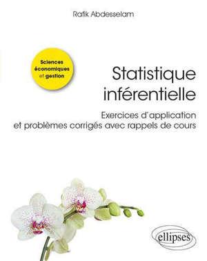 Statistique inférentielle : exercices d'application et problèmes corrigés avec rappels de cours