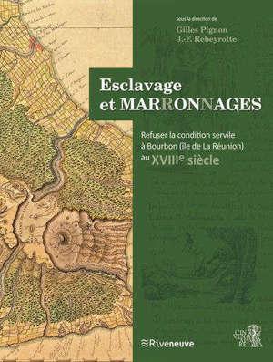 Esclavage et marronnages : refuser la condition servile à Bourbon (île de La Réunion) au XVIIIe siècle