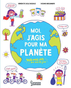 Moi, j'agis pour ma planète : 140 petits défis pour tous les jours