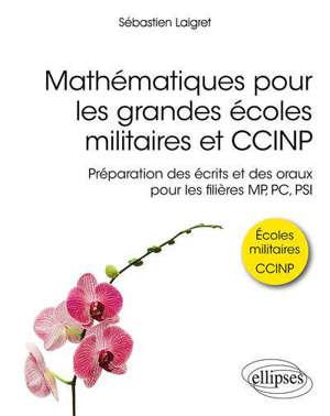 Mathématiques pour les grandes écoles militaires et CCINP : préparation des écrits et des oraux pour les filières MP, PC, PSI