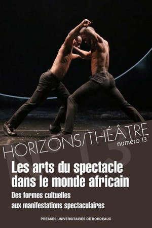 Horizons-Théâtre : revue d'études théâtrales. n° 13, Les arts du spectacle dans l'Afrique subsaharienne : volume 1, des formes cultuelles aux manifestations spectaculaires