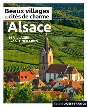 Beaux villages et cités de charme d'Alsace : 66 villages sur 16 itinéraires
