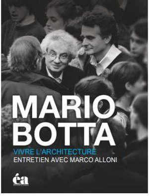 Mario Botta, vivre l'architecture : un regard au-delà des coulisses de l'architecture : entretien avec Marco Alloni