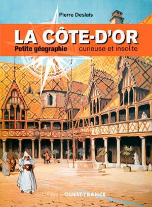 La Côte-d'Or : petite géographie curieuse et insolite