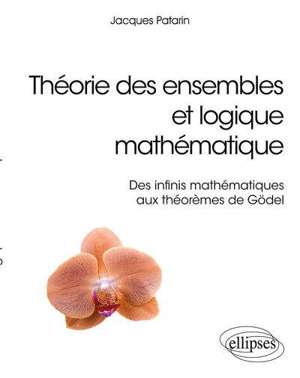 Théorie des ensembles et logique mathématique : des infinis mathématiques aux théorèmes de Gödel
