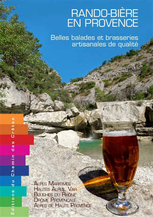 Rando-bière en Provence : belles balades et brasseries artisanales de qualité : Alpes-Maritimes, Hautes-Alpes, Var, Bouches du Rhône, Drôme provençale, Alpes de Haute Provence
