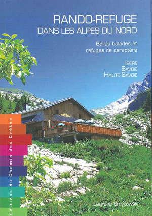 Rando refuge dans les Alpes du Nord : belles balades et refuges de caractère : Isère, Savoie, Haute-Savoie