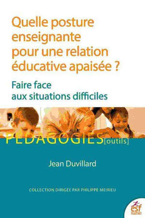 Quelle posture enseignante pour une relation éducative apaisée ? : faire face aux situations difficiles