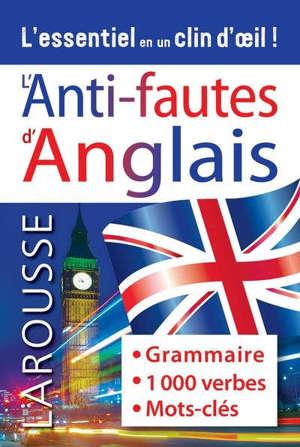L'anti-fautes d'anglais : grammaire, 1.000 verbes, mots-clés : l'essentiel en un clin d'oeil !